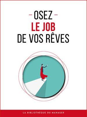 cover image of Osez le job de vos rêves