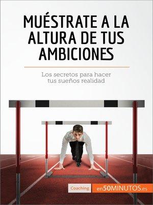 cover image of Muéstrate a la altura de tus ambiciones