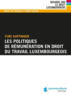 cover image of Les politiques de rémunération en droit du travail luxembourgeois