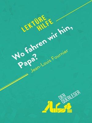 cover image of Wo fahren wir hin, Papa? von Jean-Louis Fournier (Lektürehilfe)