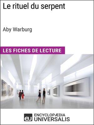 cover image of Le rituel du serpent d'Aby Warburg (Les Fiches de Lecture d'Universalis)
