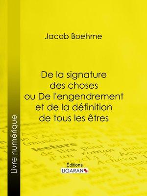 cover image of De la signature des choses ou De l'engendrement et de la définition de tous les êtres