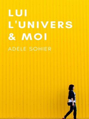cover image of Lui, l'Univers et moi