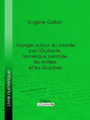 cover image of Voyage autour du monde par l'Océanie, l'Amérique centrale, les Antilles et les Guyanes