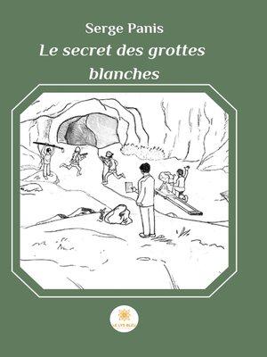 cover image of Le secret des grottes blanches