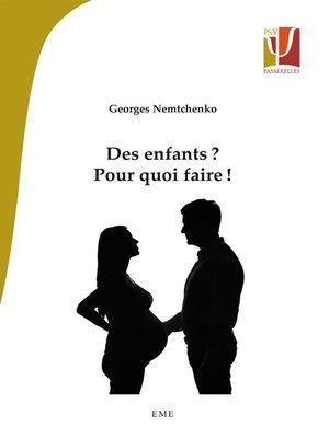 cover image of Des enfants ? Pour quoi faire !