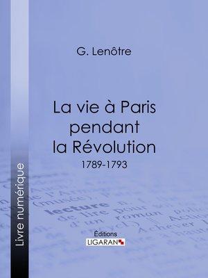cover image of La vie à Paris pendant la Révolution