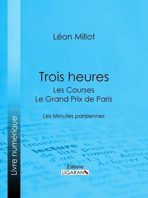cover image of Trois heures--Les Courses, le Grand Prix de Paris