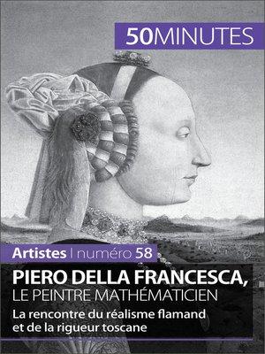 cover image of Piero Della Francesca, le peintre mathématicien