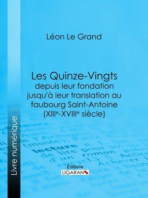cover image of Les Quinze-Vingts depuis leur fondation jusqu'à leur translation au faubourg Saint-Antoine (XIIIe-XVIIIe siècle)