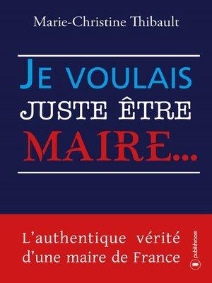 cover image of Je voulais juste être maire...