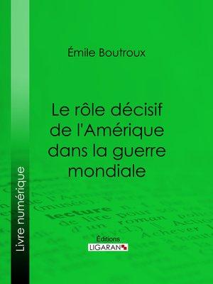 cover image of Le Rôle décisif de l'Amérique dans la guerre mondiale