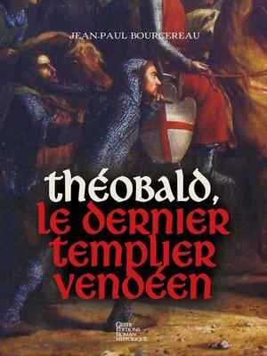 cover image of Théobald, le dernier templier vendéen