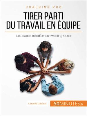 cover image of Tirer parti du travail en équipe