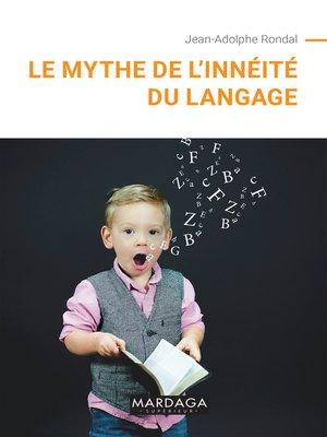cover image of Le mythe de l'innéité du langage