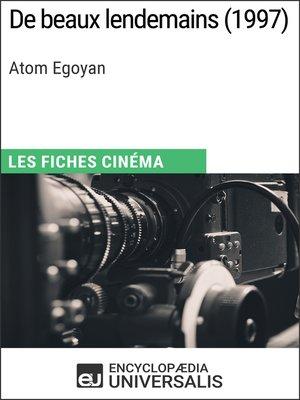 cover image of De beaux lendemains d'Atom Egoyan