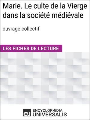 cover image of Marie. Le culte de la Vierge dans la société médiévale (ouvr. collectif)