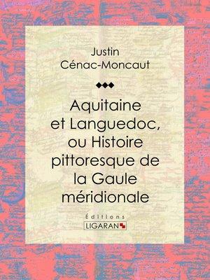 cover image of Aquitaine et Languedoc, ou Histoire pittoresque de la Gaule méridionale