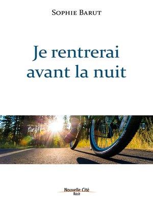 cover image of Je rentrerai avant la nuit