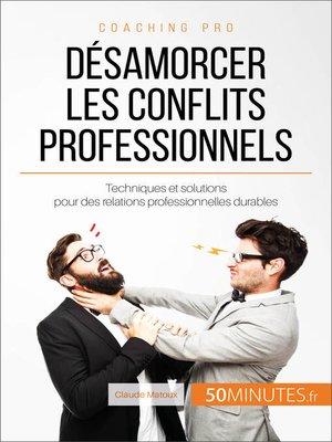 cover image of Désamorcer les conflits professionnels