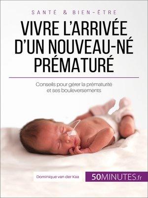 cover image of Vivre l'arrivée d'un nouveau-né prématuré