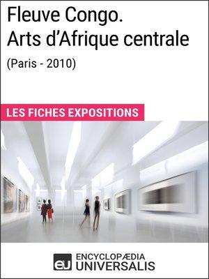 cover image of Fleuve Congo. Arts d'Afrique centrale (Paris--2010)