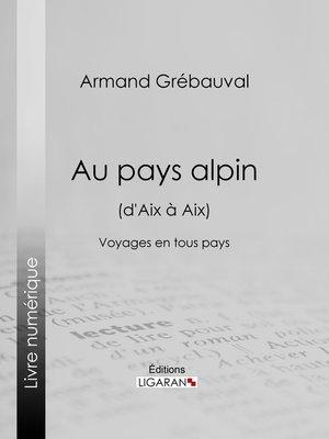 cover image of Au pays alpin (d'Aix à Aix)