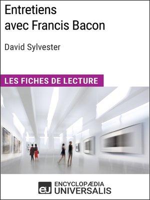 cover image of Entretiens avec Francis Bacon de David Sylvester (Les Fiches de Lecture d'Universalis)