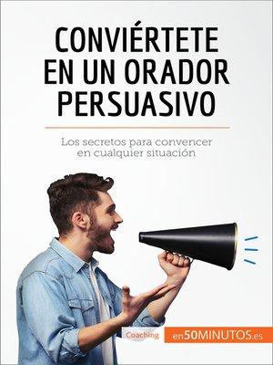 cover image of Conviértete en un orador persuasivo