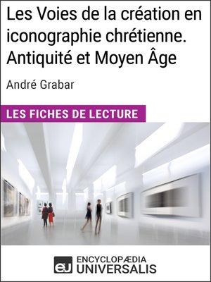 cover image of Les Voies de la création en iconographie chrétienne. Antiquité et Moyen Âge d'André Grabar