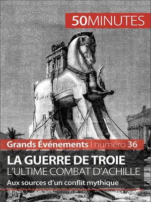 cover image of La guerre de Troie L'ultime combat d'Achille