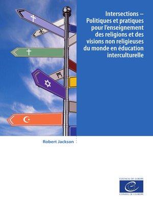 cover image of Intersections--Politiques et pratiques pour l'enseignement des religions et des visions non religieuses du monde en éducation interculturelle