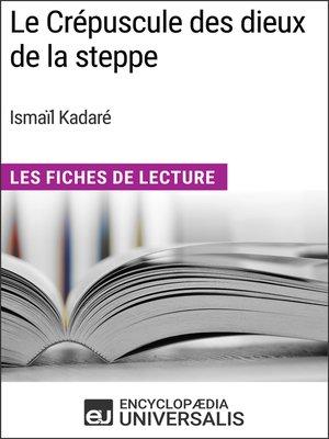 cover image of Le Crépuscule des dieux de la steppe d'Ismaïl Kadaré