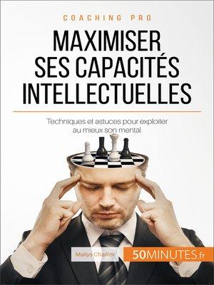 cover image of Maximiser ses capacités intellectuelles