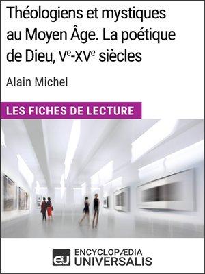 cover image of Théologiens et mystiques au Moyen Âge. La poétique de Dieu, Ve-XVesiècles d'Alain Michel