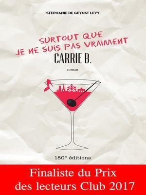 cover image of Surtout que je ne suis pas vraiment Carrie B.