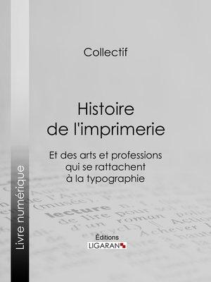 cover image of Histoire de l'imprimerie et des arts et professions qui se rattachent à la typographie...
