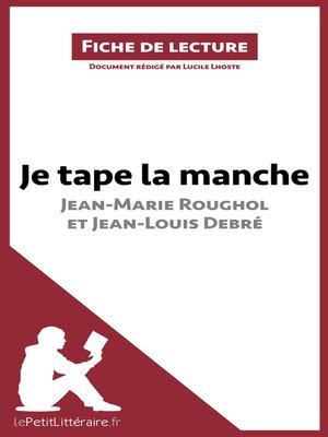 cover image of Je tape la manche de Jean-Marie Roughol et Jean-Louis Debré (Fiche de lecture)