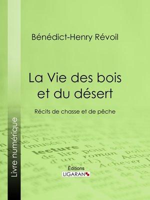 cover image of La Vie des bois et du désert
