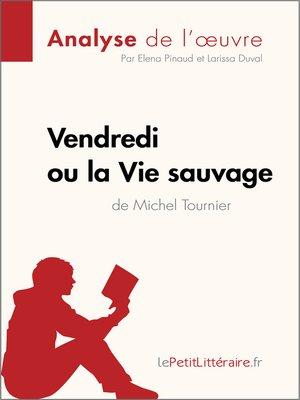 cover image of Vendredi ou la Vie sauvage de Michel Tournier (Analyse de l'oeuvre)