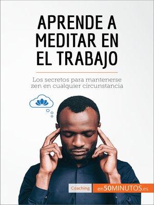 cover image of Aprende a meditar en el trabajo