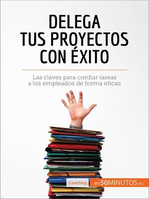 cover image of Delega tus proyectos con éxito