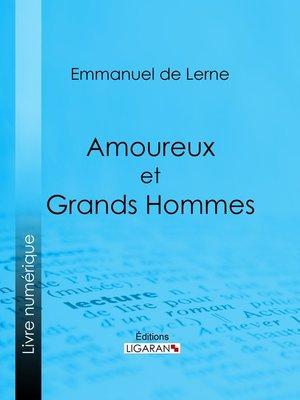 cover image of Amoureux et Grands Hommes