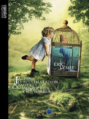 cover image of Jardins d'acclimatation & autres ménageries provisoires