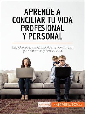 cover image of Aprende a conciliar tu vida profesional y personal