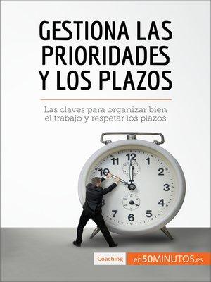 cover image of Gestiona las prioridades y los plazos