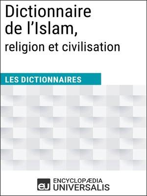 cover image of Dictionnaire de l'Islam, religion et civilisation