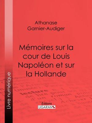 cover image of Mémoires sur la cour de Louis Napoléon et sur la Hollande