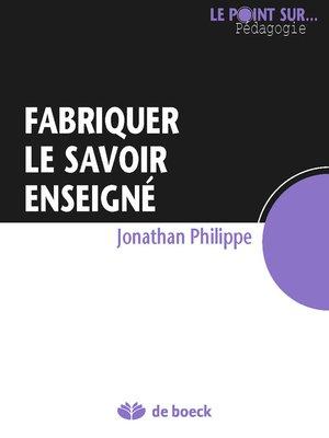 cover image of Fabriquer le savoir enseigné