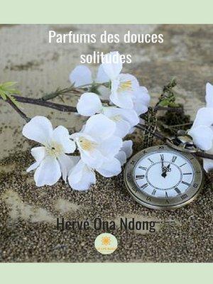 cover image of Parfums des douces solitudes